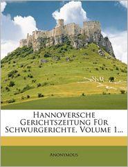Hannoversche Gerichtszeitung F r Schwurgerichte, Volume 1. - Anonymous
