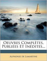 Oeuvres Completes, Publiees Et Inedites. - Alphonse De Lamartine