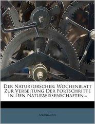 Der Naturforscher: Wochenblatt Zur Verbeitung Der Fortschritte In Den Naturwissenschaften.