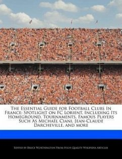 The Essential Guide for Football Clubs in France: Spotlight on FC Lorient, Including Its Homeground, Tournaments, Famous Players Such as Micha L Ciani - Worthington, Bruce