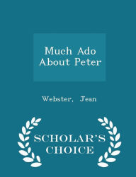 Much Ado About Peter - Scholar's Choice Edition - Webster Jean