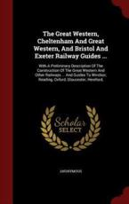 Great Western, Cheltenham and Great Western, and Bristol and Exeter Railway - Anonymous