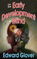On the Early Development of Mind - Edward Glover
