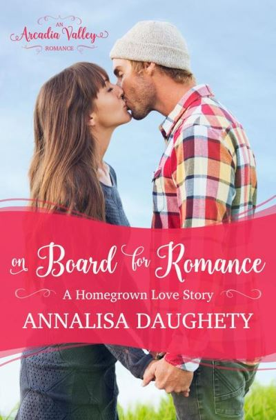 On Board for Romance: Homegrown Love Book One - Annalisa Daughety