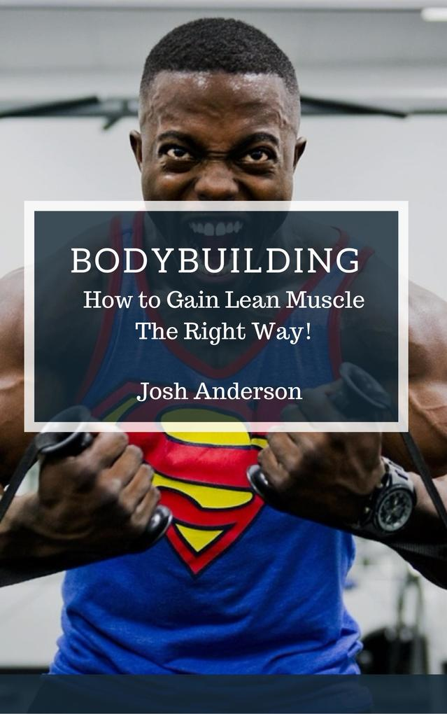 Bodybuilding How to Gain Lean Muscle The Right Way! (Muscle Up Series #1)