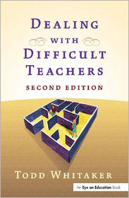Dealing With Difficult Teachers - Todd Whitaker