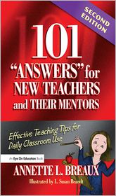 101 Answers for New Teachers and Their Mentors: Effective Teaching Tips for Daily Classroom Use - Annette Breaux
