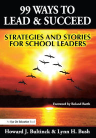 99 Ways to Lead & Succeed: Strategies and Stories for School Leaders - Lynn Bush