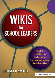 Wikis for School Leaders: Using Technology to Improve Communication and Collaboration - Stephanie Sandifer