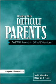Dealing with Difficult Parents - Douglas Fiore, Todd Whitaker