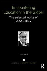 Encountering Education in the Global: The selected works of Fazal Rizvi - Fazal Rizvi