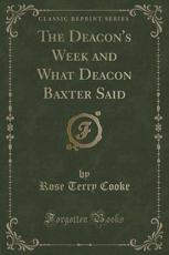 The Deacon's Week and What Deacon Baxter Said (Classic Reprint) - Rose Terry Cooke