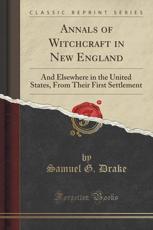 Annals of Witchcraft in New England - Samuel G Drake