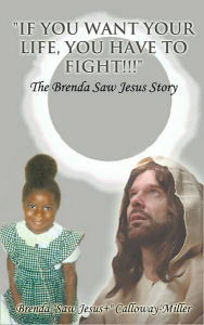 If You Want Your Life, You Have To Fight!!! - Brenda Saw Jesus+ Calloway-Miller