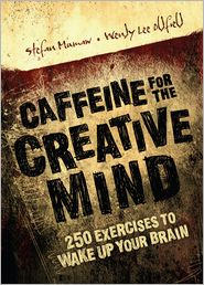 Caffeine for the Creative Mind: 250 Exercises to Wake Up Your Brain (PagePerfect NOOK Book) - Stefan Mumaw, Wendy Lee Oldfield