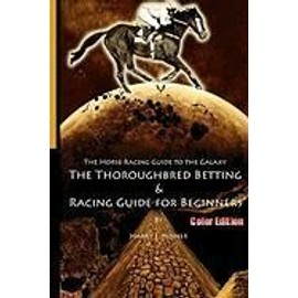 The Horse Racing Guide to the Galaxy - Color Edition the Kentucky Derby - Preakness - Belmont - Harry J. Misner