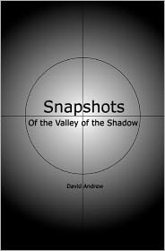 Snapshots: Of the Valley of the Shadow - David Andrew