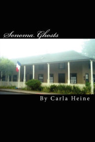 Sonoma Ghosts - in Black and White: True Stories of Sonoma's Ghosts and Legends - Carla Heine