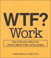 WTF? Work: How to Survive 101 of the Office's Worst F*#!-ing Situations