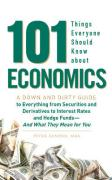 101 Things Everyone Should Know about Economics: A Down and Dirty Guide to Everything from Securities and Derivatives to Interest Rates and Hedge Fund
