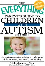 The Everything Parent's Guide to Children with Autism: Expert, reassuring advice to help your child at home, at school, and at play - Adelle Jameson Tilton, Charlotte E. Thompson (Editor)