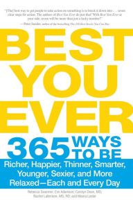 Best You Ever: 365 Ways to be Richer, Happier, Thinner, Smarter, Younger, Sexier, and More Relaxed - Each and Every Day Rebecca Swanner Author
