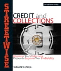Streetwise Credit and Collections: Maximize Your Collections Process to Improve Your Profitability - Caplan, Suzanne