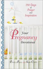 Your Pregnancy Devotional: 280 Days of Prayer And Inspiration - Pamela Fierro