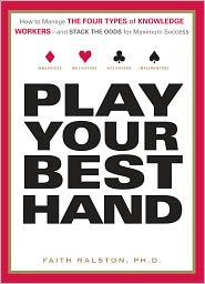 Play Your Best Hand: How to Manage the Four Types of Knowledge Workers-and Stack the Odds for Maximum Success (PagePerfect NOOK Book) - Faith Ralston