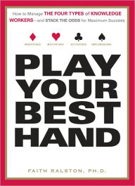 Play Your Best Hand: How to Manage the Four Types of Knowledge Workers--and Stack the Odds for Maximum Success (PagePerfect NOOK Book) - Faith Ralston