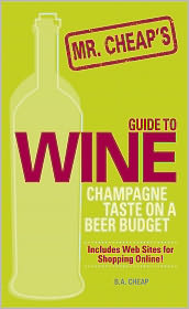 Mr. Cheap's Guide To Wine: Champagne Taste on a Beer Budget! (PagePerfect NOOK Book) - B. A. Cheap