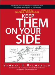 Keep Them On Your Side: Leading And Managing for Momentum (PagePerfect NOOK Book) - Samuel B. Bacharach