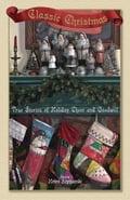 Classic Christmas: True Stories of Hoilday Cheer and Goodwill - Szymanski, Helen