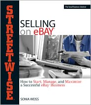 Streetwise Selling On Ebay: How to Start, Manage, And Maximize a Successful eBay Business (PagePerfect NOOK Book) - Sonia Weiss