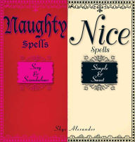 Naughty Spells/Nice Spells: Sexy And Scandalous/Simple And Sweet - Skye Alexander