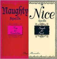 Naughty Spells/Nice Spells: Sexy And Scandalous/Simple And Sweet (PagePerfect NOOK Book) - Skye Alexander
