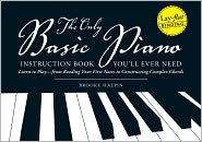 The Only Basic Piano Instruction Book You'll Ever Need: Learn to Play--from Reading Your First Notes to Constructing Complex Cords (PagePerfect NOOK Book) - Brooke Halpin