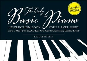 The Only Basic Piano Instruction Book You'll Ever Need: Learn to Play-from Reading Your First Notes to Constructing Complex Cords (PagePerfect NOOK Book) - Brooke Halpin
