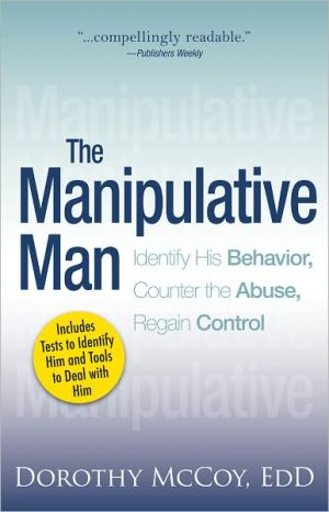 The Manipulative Man: Identify His Behavior, Counter the Abuse, Regain Control (PagePerfect NOOK Book) - Dorothy Mccoy