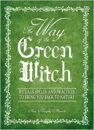 The Way Of The Green Witch: Rituals, Spells, And Practices to Bring You Back to Nature - Arin Murphy-Hiscock