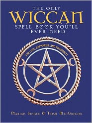 The Only Wiccan Spell Book You'll Ever Need: For Love, Happiness, and Prosperity (PagePerfect NOOK Book) - Marian Singer, Trish MacGregor