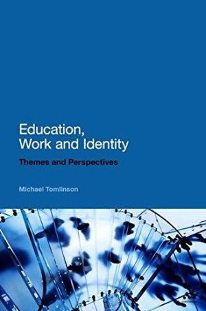 Education, Work and Identity: Themes and Perspectives - Michael Tomlinson