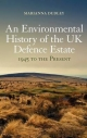 Environmental History of the UK Defence Estate, 1945 to the Present - Marianna Dudley