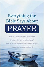 Everything the Bible Says About Prayer: How do I know God hears my prayers? What should I ask for when I pray? What does God say about worshiping in prayer? How should I pray for my family? - With Keith Wall