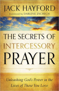 The Secrets of Intercessory Prayer: Unleashing God's Power in the Lives of Those You Love - Jack Hayford