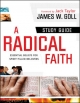 Radical Faith, A : Study Guide - James W. Goll
