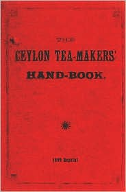 The Ceylon Tea-Makers' Handbook - 1899 Reprint - Thornton Pett