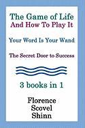 The Game of Life and How to Play It, Your Word Is Your Wand, the Secret Door to Success 3 Books in 1