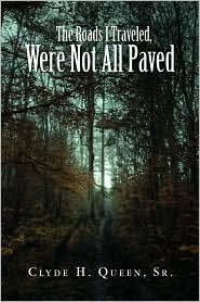 The Roads I Traveled, Were Not All Paved - Clyde H. Sr. Queen