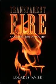 Transparent Fire: A Collection of Poetry - Lourdes Javier